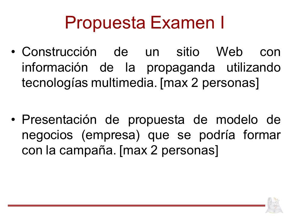 Propuesta Examen I Construcción de un sitio Web con información de la propaganda utilizando tecnologías multimedia. [max 2 personas]